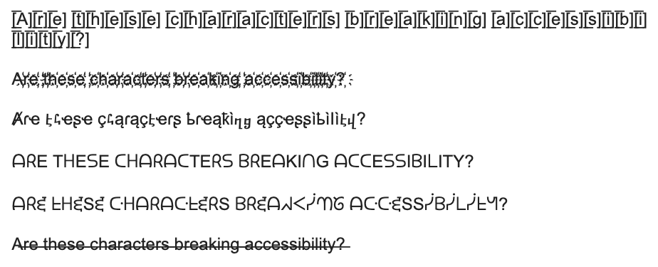 Examples of text made illegible and inaccessible to screen readers through the inappropriate use of special characters.