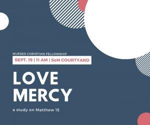 September 19th, 11 am, School of nursing courtyard, a study on matthew 15: love mercy