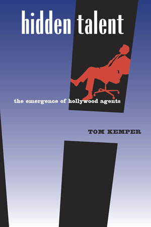 Cover of Tom Kemper's 'Hidden Talent: The Emergence of Hollywood Agents'