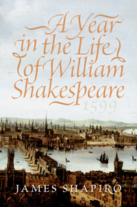'1599: Year In the Life Of William Shakespeare' by James Shapiro