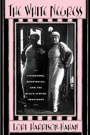 Cover of 'The White Negress: Literature, Minstrelsy, and the Black-Jewish Imaginary' by Lori Harrison-Kahan