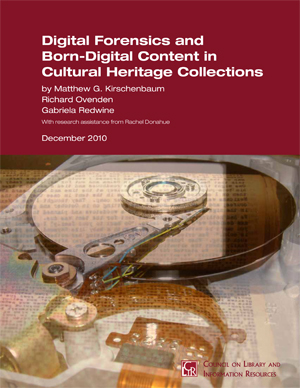 The report 'Digital Forensics and Born-Digital Content in Cultural Heritage Collections' was recently published by the Council on Library and Information Resources