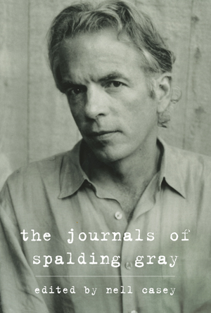 """'The Journals of Spalding Gray"""" was edited by Nell Casey."""