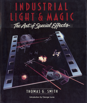 "Cover of ""Industrial Light & Magic: The Art of Special Effects"" by Tom Smith."