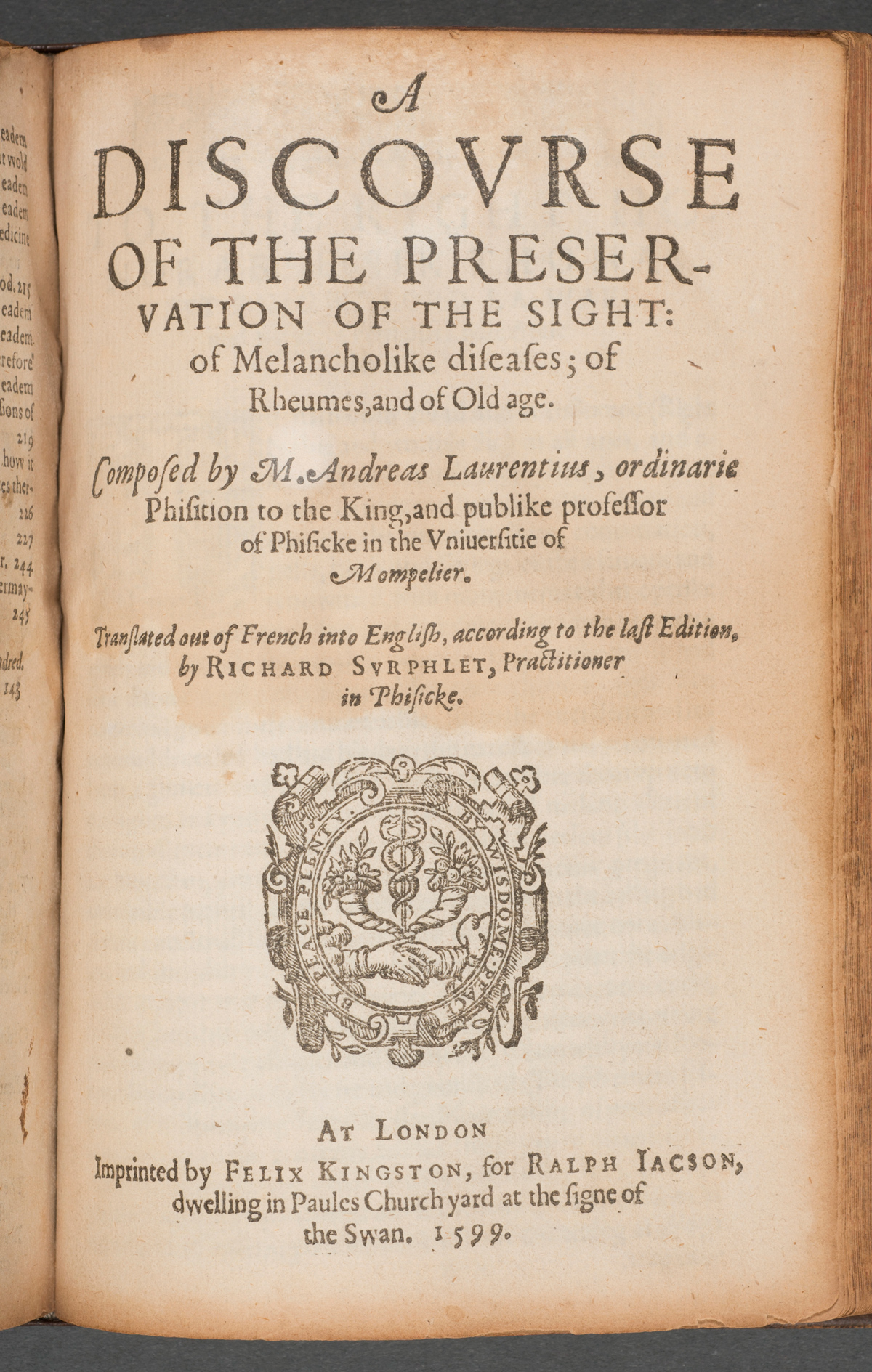 English translation of Andre du Laurens's influential Discourse of the Preservation of the Sight: of Melancholike Diseases; of Rheumes, and of Old Age (1599). Bound with Cogan's Haven of Health in a contemporary binding.