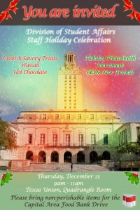 Your are invited to the Division of Student Affairs Staff Holiday Celebration on Thursday, Dec. 13, 9-11 a.m. in the Texas Union Quadrangle Room
