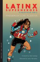Book cover for Frederick Luis Aldama's Latinx Superheroes in Mainstream Comics, featuring a young Latina woman wearing the Captain America costume