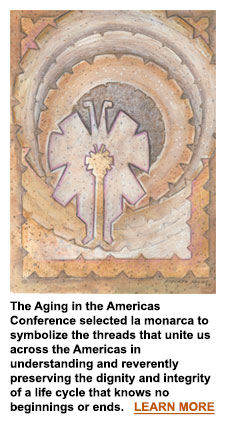 The Aging in the Americas Conference selected la monarca to symbolize the threads that unite us across the Americas in understanding and reverently preserving the dignity and integrity of a life cycle that knows no beginnings or ends.