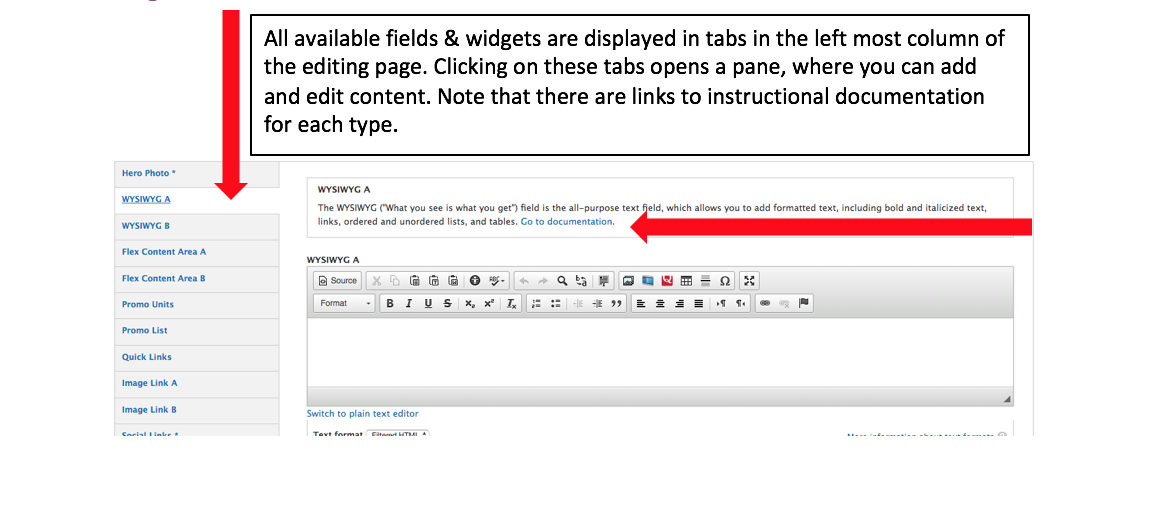 All available fields & widgets are displayed in tabs in the left most column of the editing page. Clicking on these tabs opens a pane, where you can add and edit content. Note that there are links to instructional documentation for each type.
