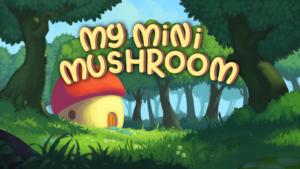 title image for My Mini Mushroom