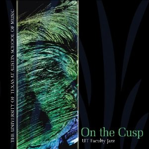 CD cover - UT Faculty Jazz: On the Cusp