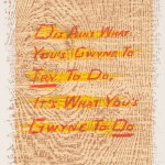 "Page from Ed Ruscha's artist book ""Sayings from Mark Twain's Pudd'nhead Wilson."" Each image consists of a wood grain printed in color, a field of bright color, and the dialog hand-written in what the artist calls his ""Boy Scout utility sans serif."""