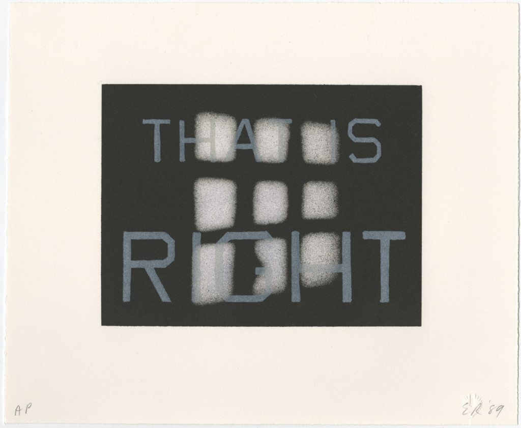 "Ed Ruscha (American, b. 1937), ""That is Right,"" 1989. Lithograph, 22.9 x 27.9 cm. © Ed Ruscha. This is the first lithograph in a series of 12 from the portfolio ""That is Right"" (1989). Other notable print portfolios and series in the collection are ""News, Mews, Pews, Brews, Stews, & Dues"" (1970), a portfolio of screen prints made with organic substances including coffee, jam, and salmon roe. There are also three series made from the original negatives used to create their respective artist's books: ""The Sunset Strip"" (1995), ""Pools"" (1997), and ""Parking Lots"" (1999)."