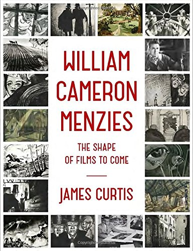 Caption: William Cameron Menzies: The Shape of Films to Come by James Curtis