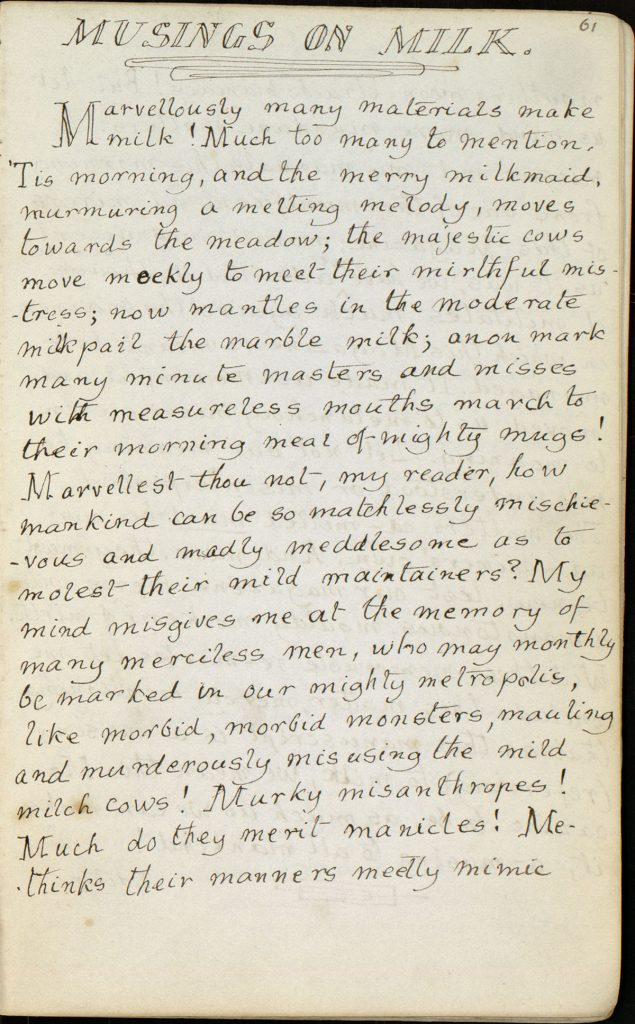 "The highly alliterative ""Musings on Milk."" Charles Lutwidge Dodgson, 1832-1898, ""The Rectory Magazine,"" 1850, manuscript. Charles Lutwidge Dodgson Collection, Harry Ransom Center."