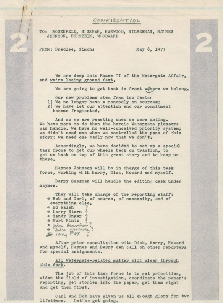 "In this 1973 memo, Bradlee expresses anxiety that the Post is losing ground on Watergate reporting to other news outlets and creates a ""task force"" to continue to push stories into the paper. The Post won a Pulitzer Prize for Public Service for its Watergate coverage in 1973."