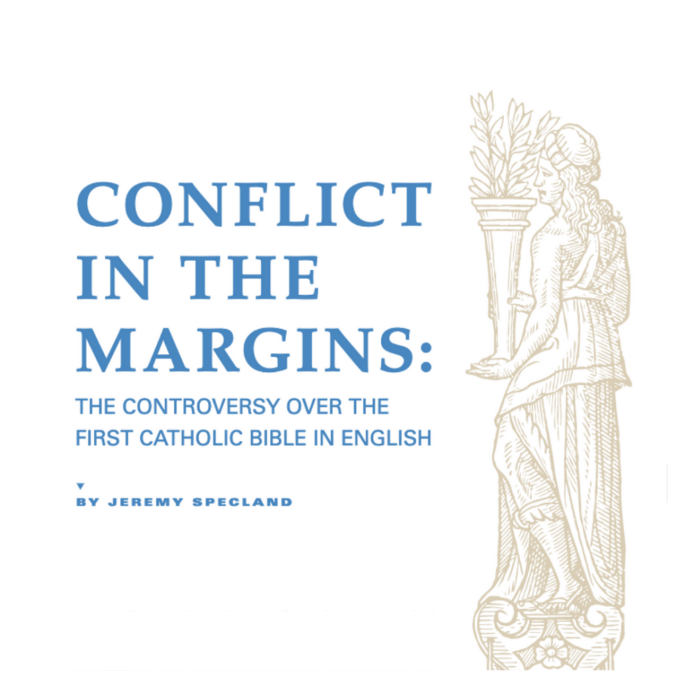 CONFLICT IN THE MARGINS: The Controversy Over the First Catholic Bible in English