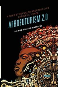 Image of book cover: Afrofuturism 2.0 by Reynaldo Anderson and Charles E. Jones