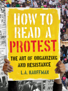 Cover of How To Read a Protest by L.A. Kauffman
